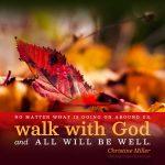 walk with God | Christine Miller @ alittleperspective.com