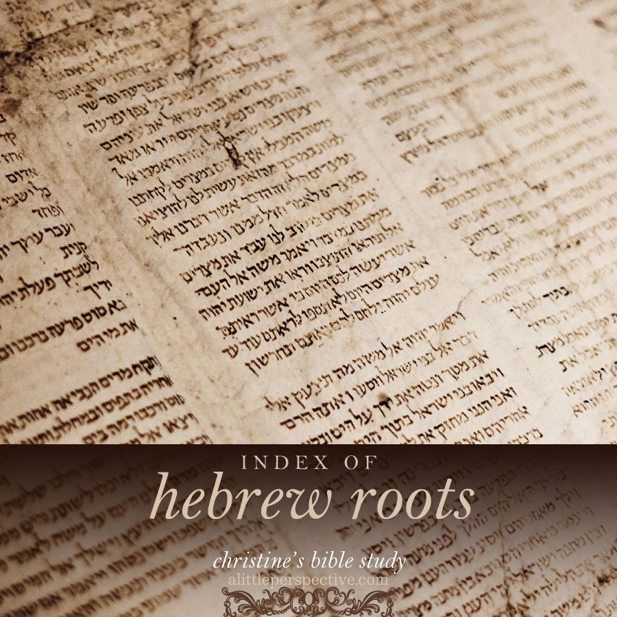 index of hebrew roots | christine's bible study at alittleperspective.com