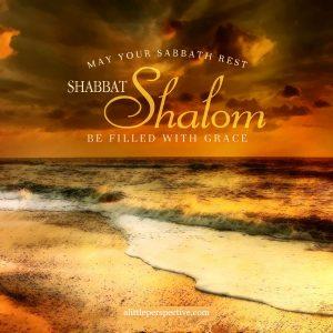 Shabbat Shalom   alittleperspective.com