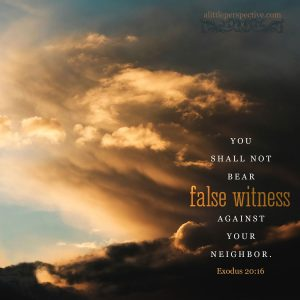 Exo 20:16   scripture pictures at alittleperspective.com