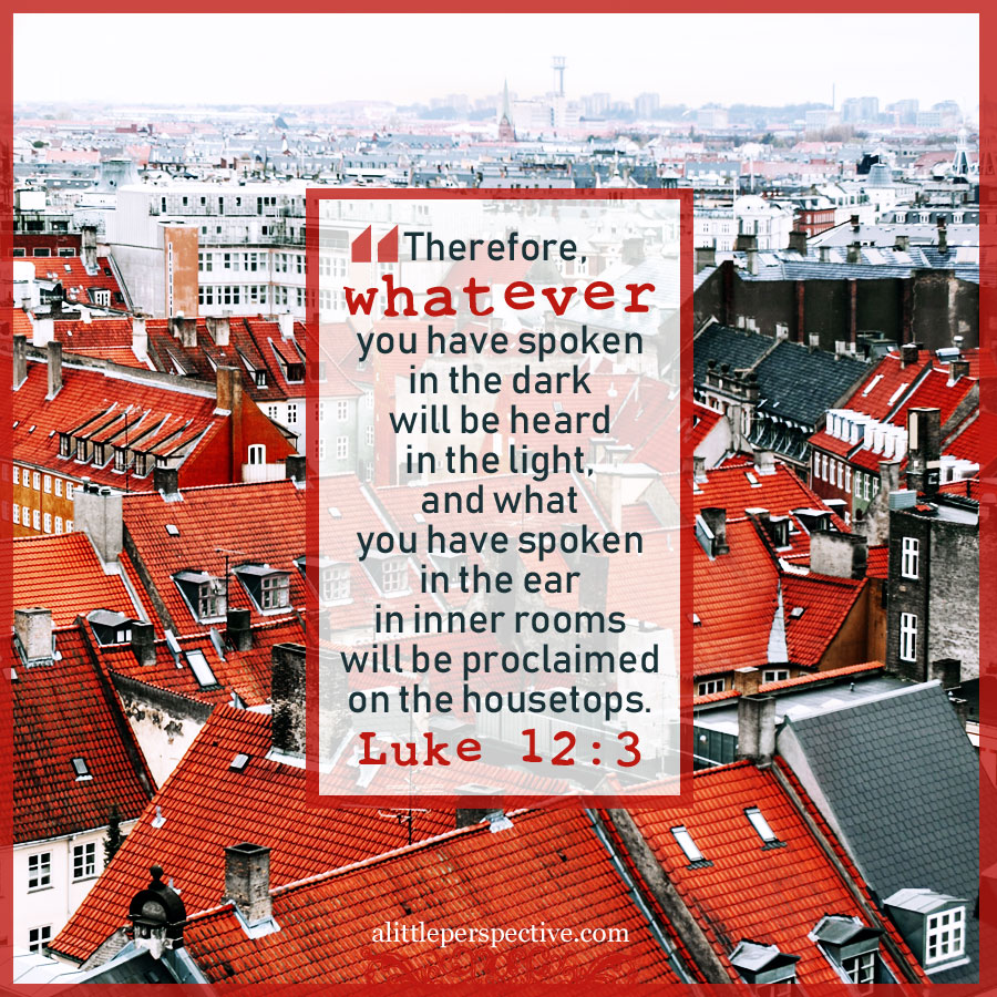 Luk 12:3 | scripture pictures at alittleperspective.com