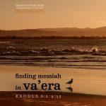 finding messiah in va'era, exodus 6:2-9:35