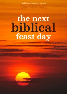 the next biblical feast day | alittleperspective.com