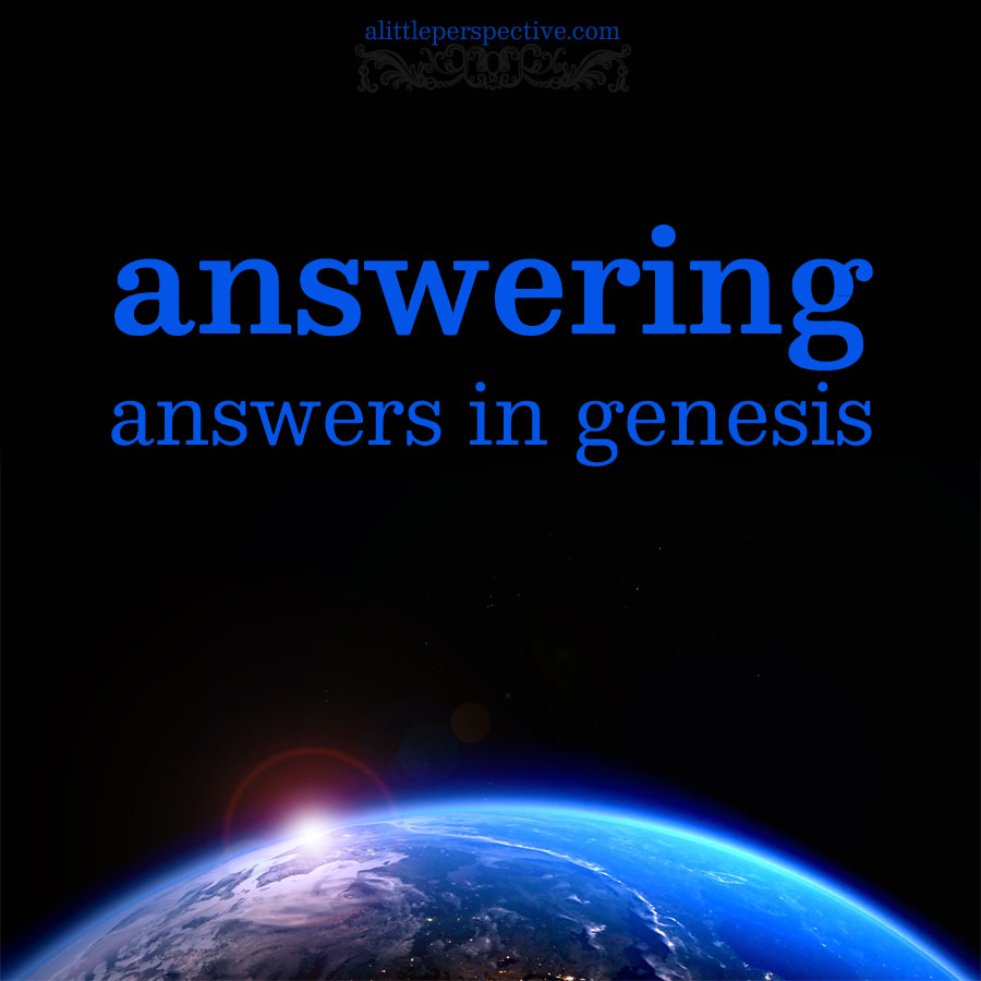 answering answers in genesis | alittleperspective.com
