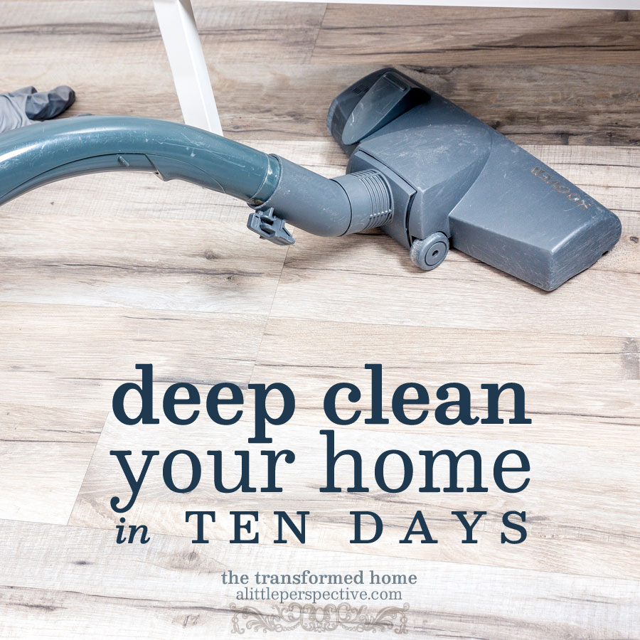 deep clean your home in ten days | the transformed home at alittleperspective.com
