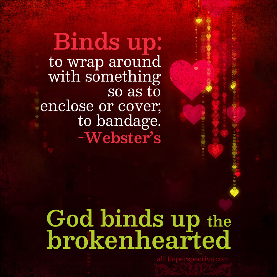 God binds up the brokenhearted | book of truth at alittleperspective.com