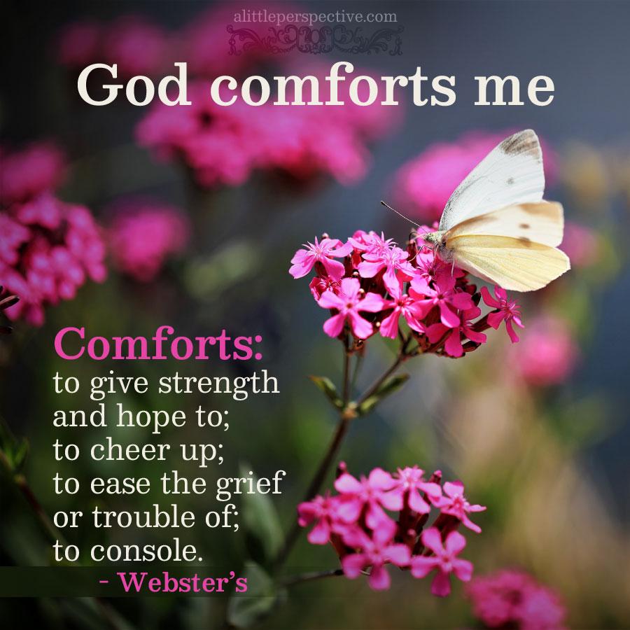 God comforts me