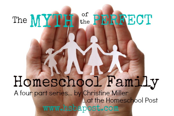 Myth of the Perfect Homeschool Family by Christine Miller for The Homeschool Post | alittleperspective.com