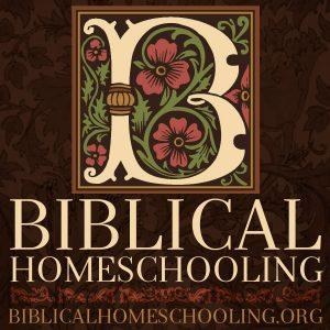 biblical homeschooling | biblicalhomeschooling.org/