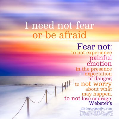I need not fear