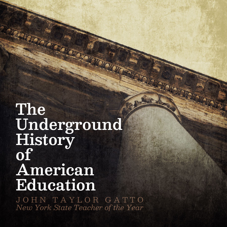 The Underground History of American Education by John Taylor Gatto   alittleperspective.com
