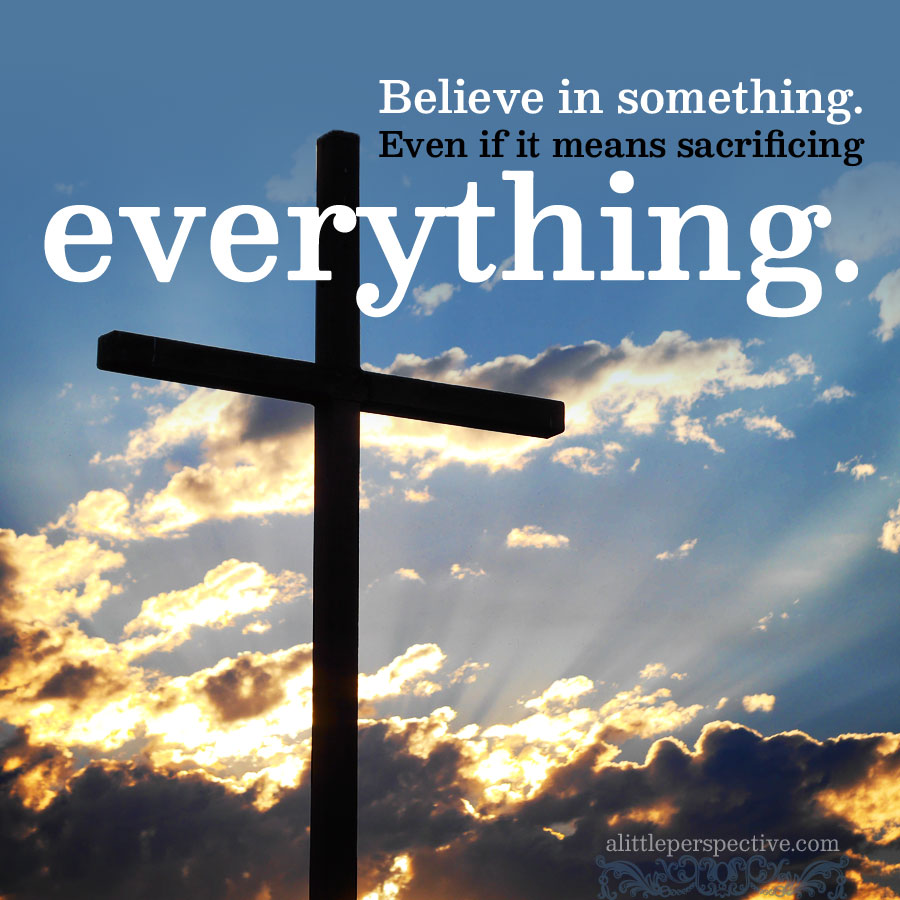 believe in something | alittleperspective.com