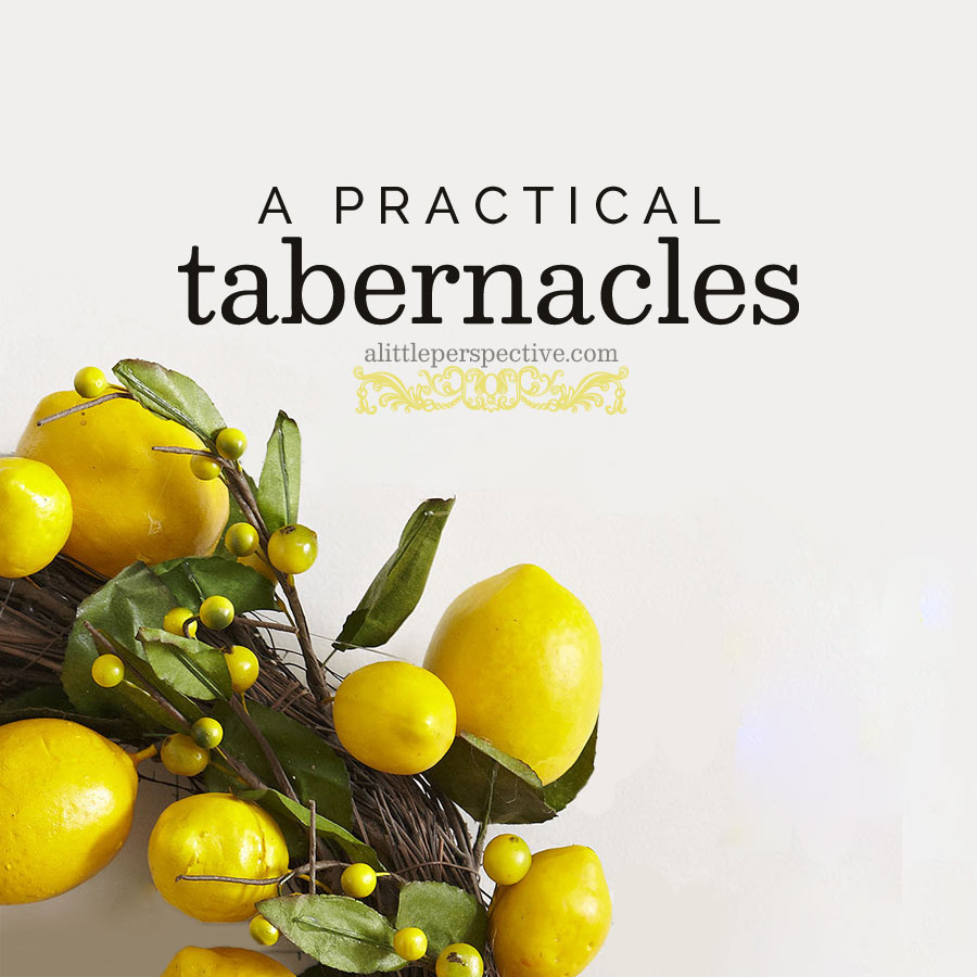 a practical tabernacles | alittleperspective.com