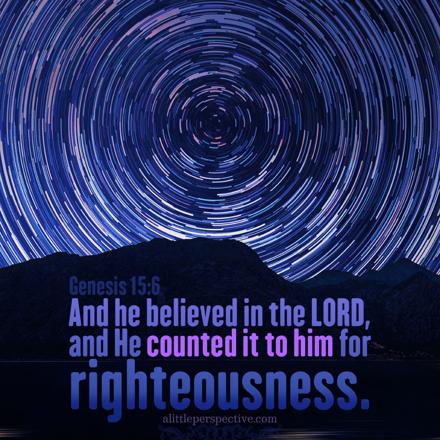 Gen 15:6 | scripture pictures at alittleperspective.com