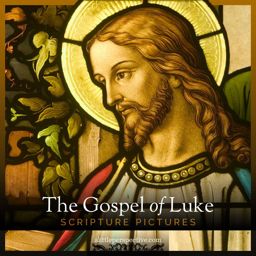 Luke Scripture Pictures | alittleperspective.com