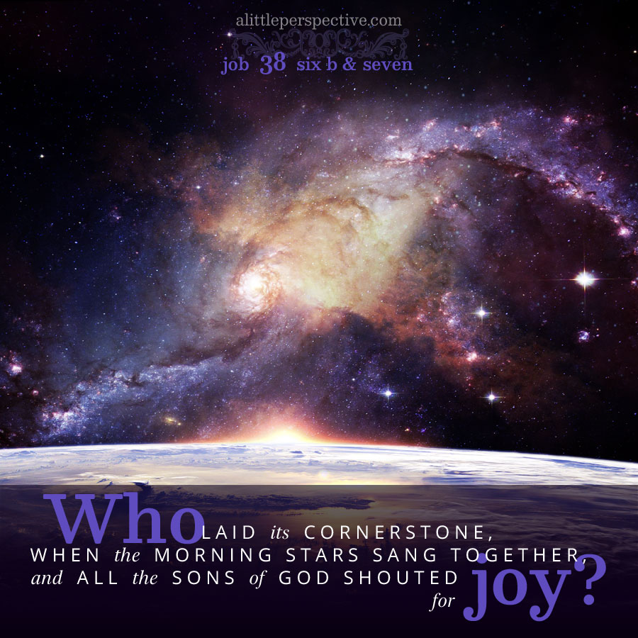 Job 38:6b-7 | scripture pictures at alittleperspective.com