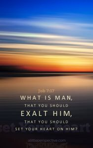 Job 7:17 cell wallpaper | scripture pictures at alittleperspective.com