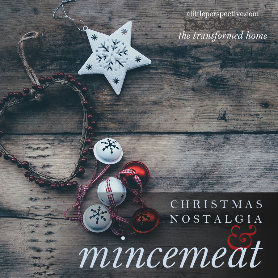 christmas nostalgia and mincemeat | the transformed home at alittleperspective.com
