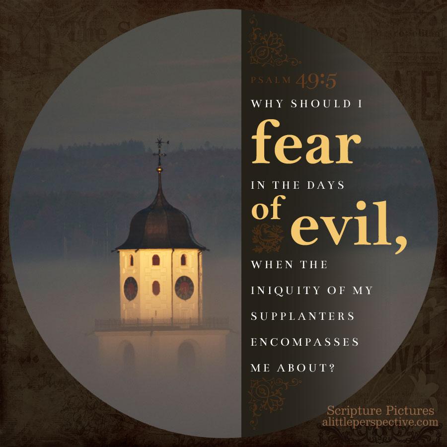 Psa 49:5 | scripture pictures @ alittleperspective.com