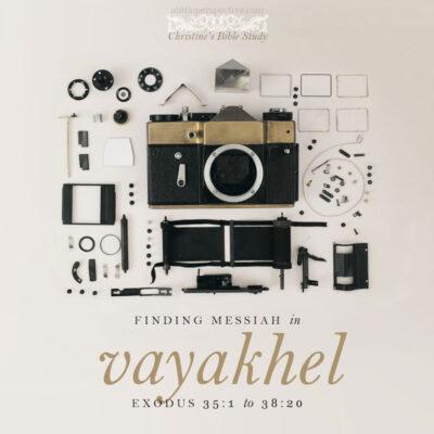 Finding Messiah in Vayakhel, Exodus 35:1-38:20