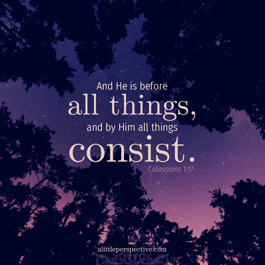 Col 1:17 | Scripture Pictures @ alittleperspective.com