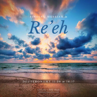 Finding Messiah in Re'eh, Deuteronomy 11:26-16:17
